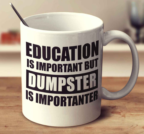 Education Is Important But Dumpster Is Importanter