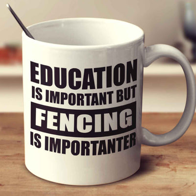 Education Is Important But Fencing Is Importanter