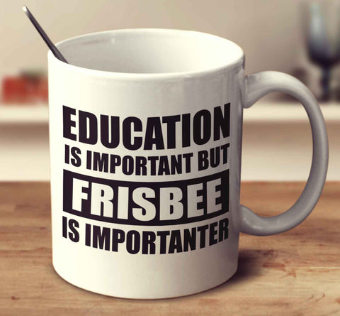 Education Is Important But Frisbee Is Importanter