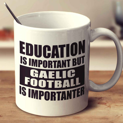 Education Is Important But Gaelic Football Is Importanter