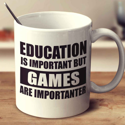 Education Is Important But Games Are Importanter