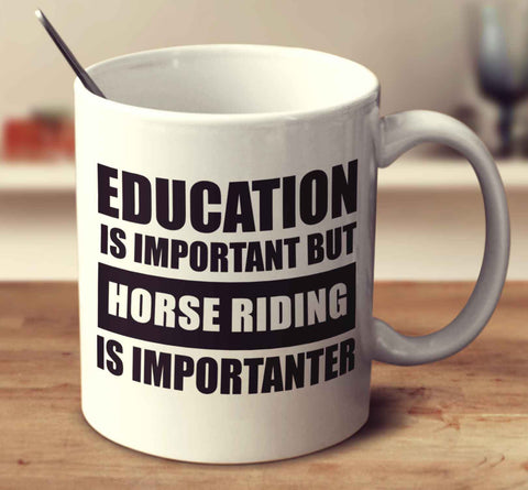 Education Is Important But Horse Riding Is Importanter