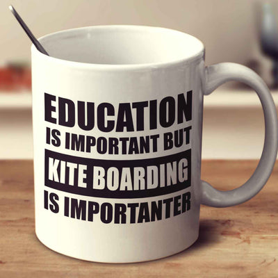 Education Is Important But Kite Boarding Is Importanter