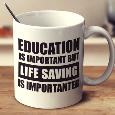 Education Is Important But Life Saving Is Importanter