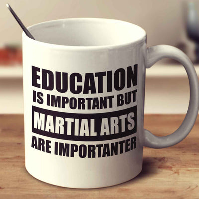 Education Is Important But Martial Arts Are Importanter