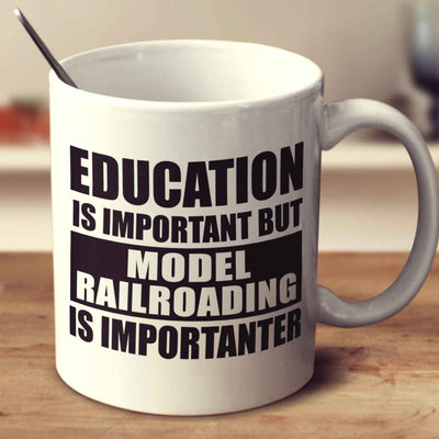 Education Is Important But Model Railroading Is Importanter