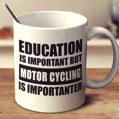 Education Is Important But Motor Cycling Is Importanter