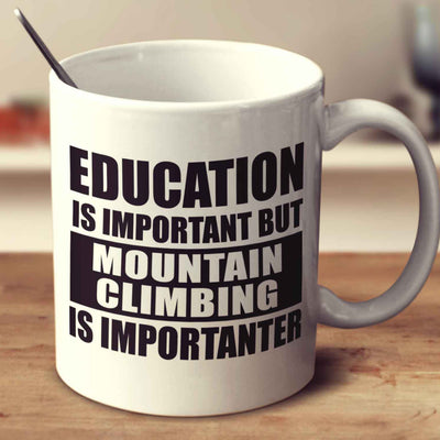 Education Is Important But Mountain Climbing Is Importanter