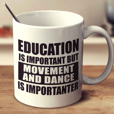 Education Is Important But Movement And Dance Is Importanter