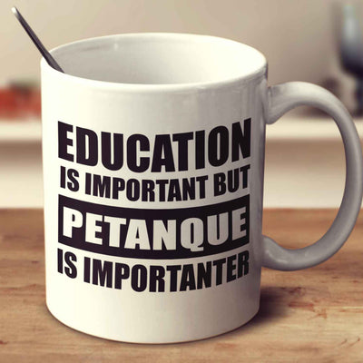 Education Is Important But Petanque Is Importanter