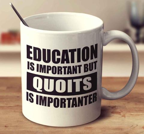 Education Is Important But Quoits Is Importanter