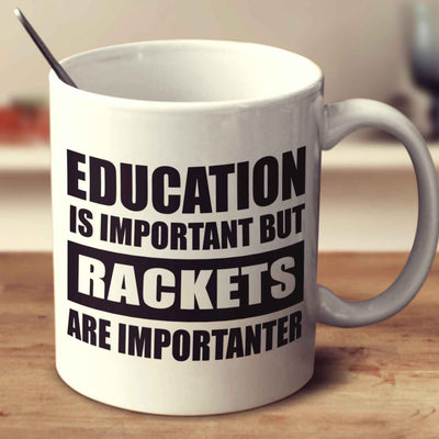 Education Is Important But Rackets Are Importanter