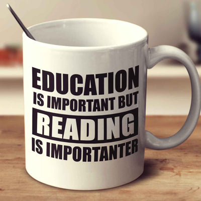 Education Is Important But Reading Is Importanter