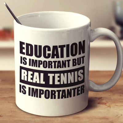Education Is Important But Real Tennis Is Importanter