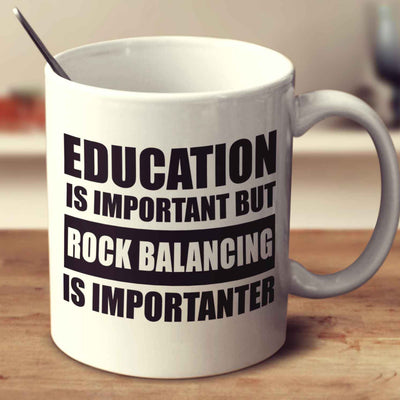Education Is Important But Rock Balancing Is Importanter