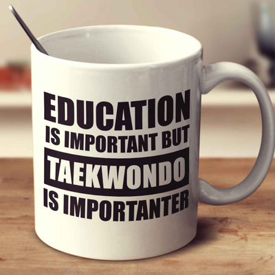Education Is Important But Taekwondo Is Importanter