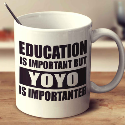 Education Is Important But Yoyo Is Importanter