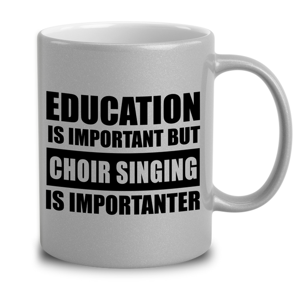 Education Is Important But Choir Singing Is Importanter ...