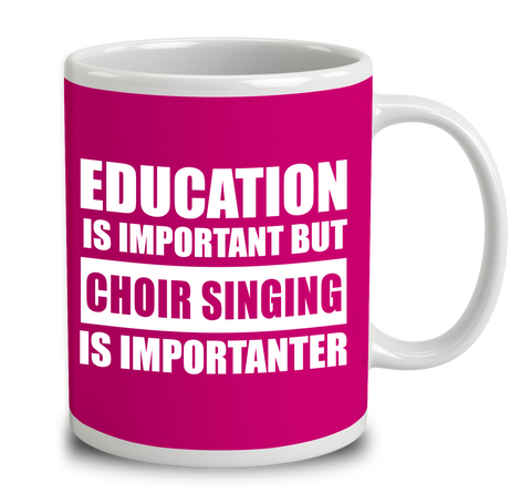 Education Is Important But Choir Singing Is Importanter