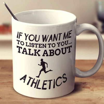 If You Want Me To Listen To You... Talk About Athletics
