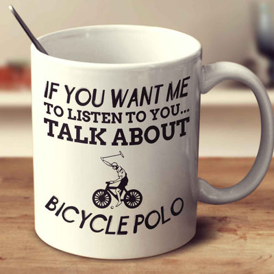 If You Want Me To Listen To You... Talk About Bicycle Polo