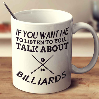 If You Want Me To Listen To You... Talk About Billiards