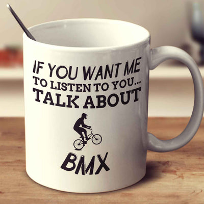 If You Want Me To Listen To You... Talk About Bmx