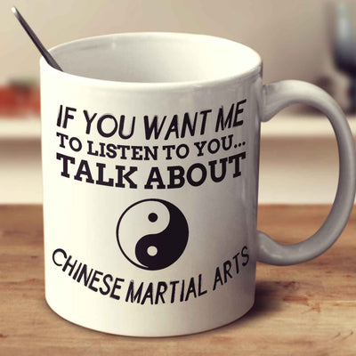If You Want Me To Listen To You... Talk About Chinese Martial Arts