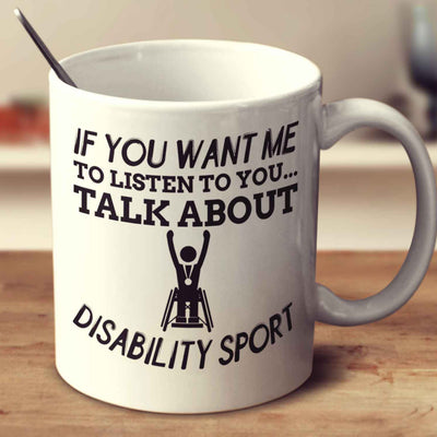 If You Want Me To Listen To You... Talk About Disability Sport