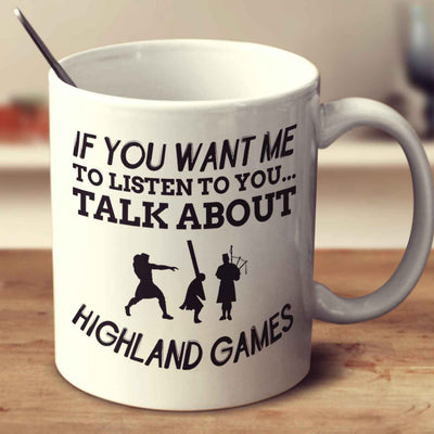 If You Want Me To Listen To You... Talk About Highland Games