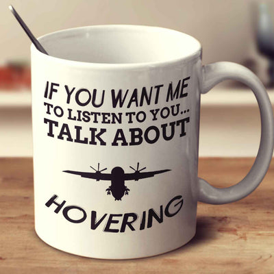 If You Want Me To Listen To You... Talk About Hovering