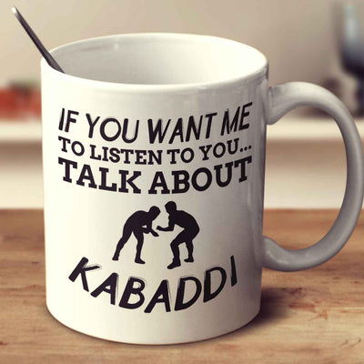 If You Want Me To Listen To You... Talk About Kabaddi