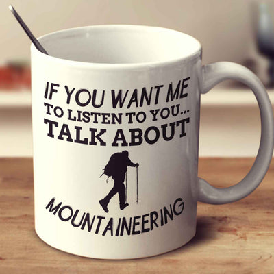If You Want Me To Listen To You... Talk About Mountaineering