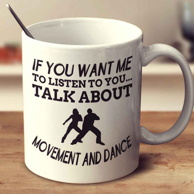 If You Want Me To Listen To You... Talk About Movement And Dance