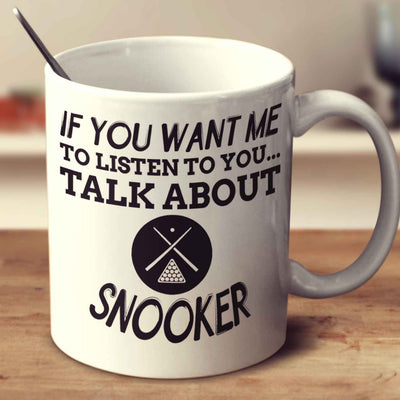 If You Want Me To Listen To You... Talk About Snooker