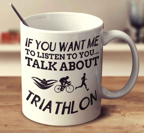 If You Want Me To Listen To You... Talk About Triathlon