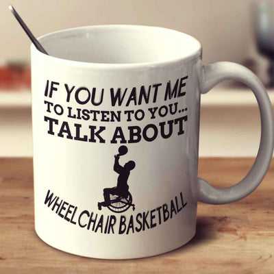 If You Want Me To Listen To You... Talk About Wheelchair Basketball