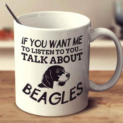 If You Want Me To Listen To You Talk About Beagles