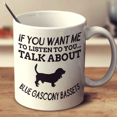 If You Want Me To Listen To You Talk About Blue Gascony Bassets
