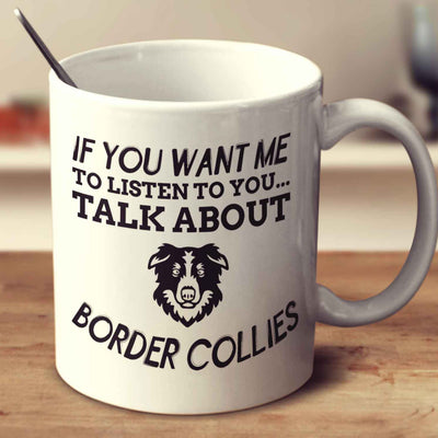 If You Want Me To Listen To You Talk About Border Collies