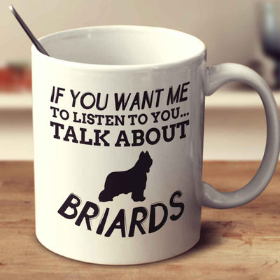 If You Want Me To Listen To You Talk About Briards