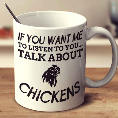 If You Want Me To Listen To You Talk About Chickens