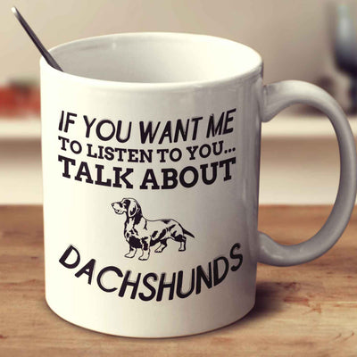 If You Want Me To Listen To You Talk About Wire Haired Dachshund
