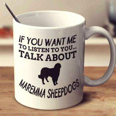 If You Want Me To Listen To You Talk About Maremma Sheepdogs