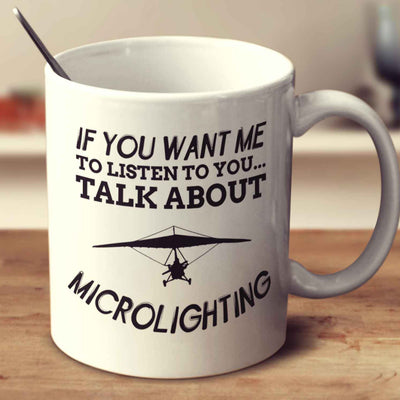 If You Want Me To Listen To You Talk About Microlighting