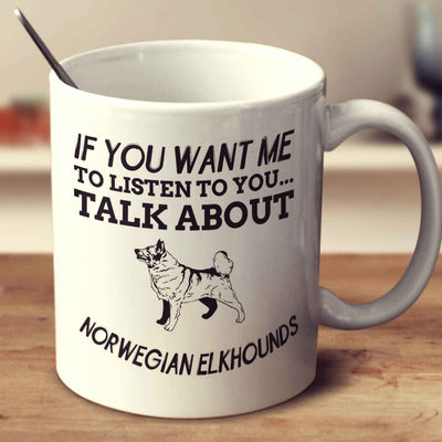 If You Want Me To Listen To You Talk About Norwegian Elkhounds