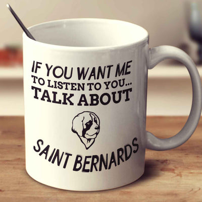If You Want Me To Listen To You Talk About Saint Bernards