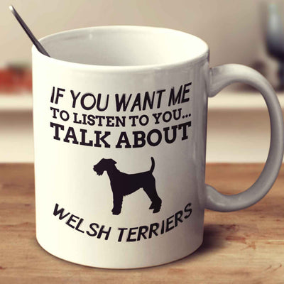 If You Want Me To Listen To You Talk About Welsh Terriers
