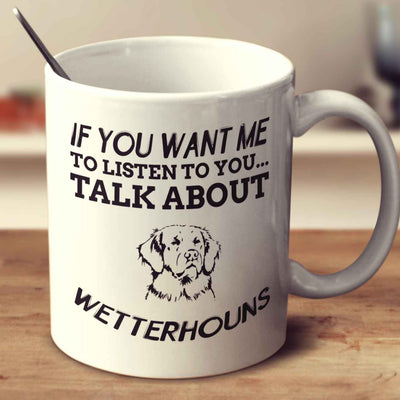 If You Want Me To Listen To You Talk About Wetterhouns