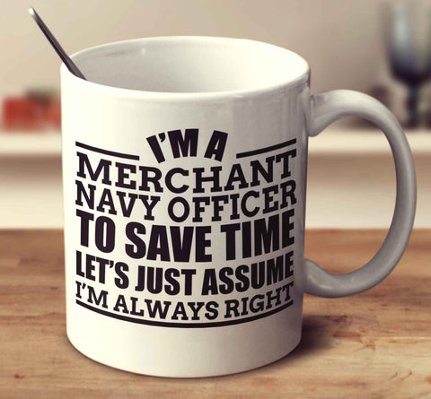 I'm A Merchant Navy Officer To Save Time Let's Just Assume I'm Always Right
